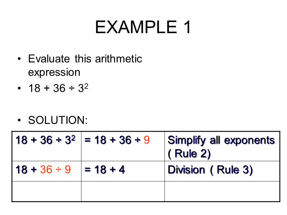 EXAMPLE 1 Evaluate this arithmetic expression 18 + 36 ÷ 32 SOLUTION: