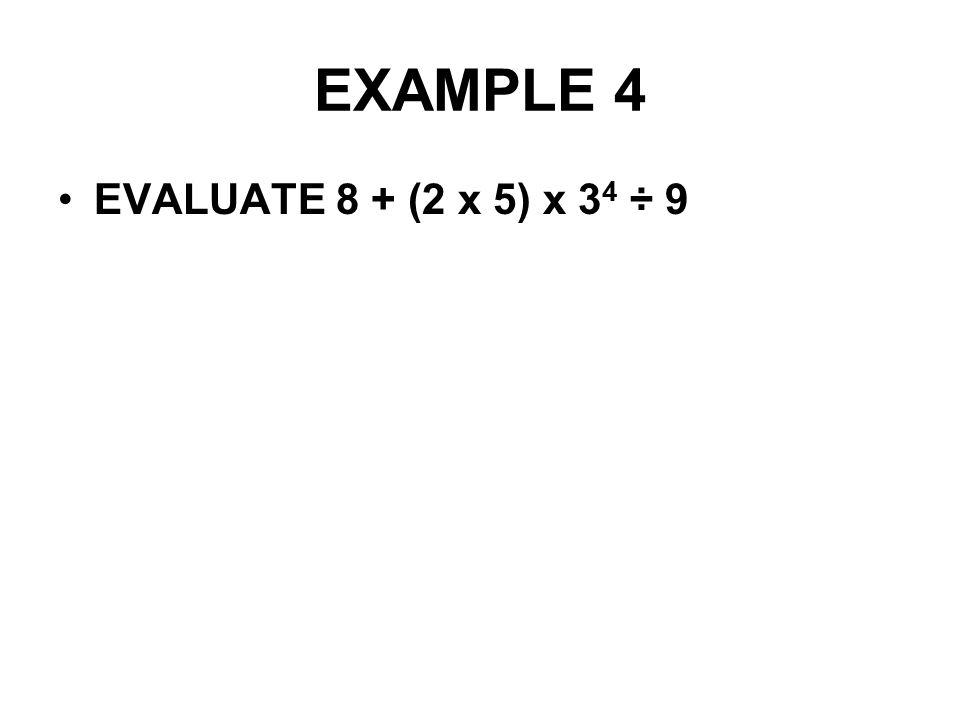 EXAMPLE 4 EVALUATE 8 + (2 x 5) x 34 ÷ 9