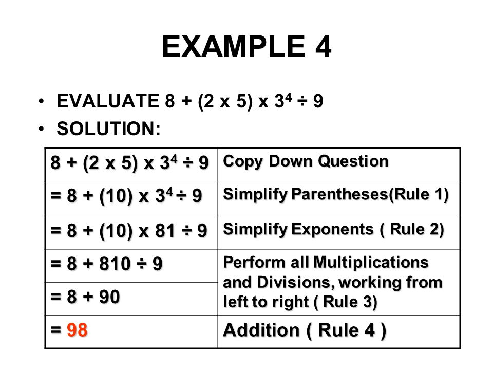 EXAMPLE 4 EVALUATE 8 + (2 x 5) x 34 ÷ 9 SOLUTION: 8 + (2 x 5) x 34 ÷ 9