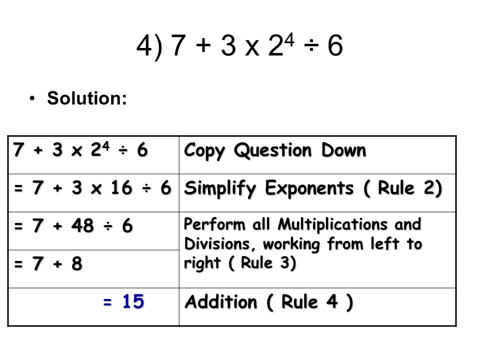 4) 7 + 3 x 24 ÷ 6 Solution: 7 + 3 x 24 ÷ 6 Copy Question Down