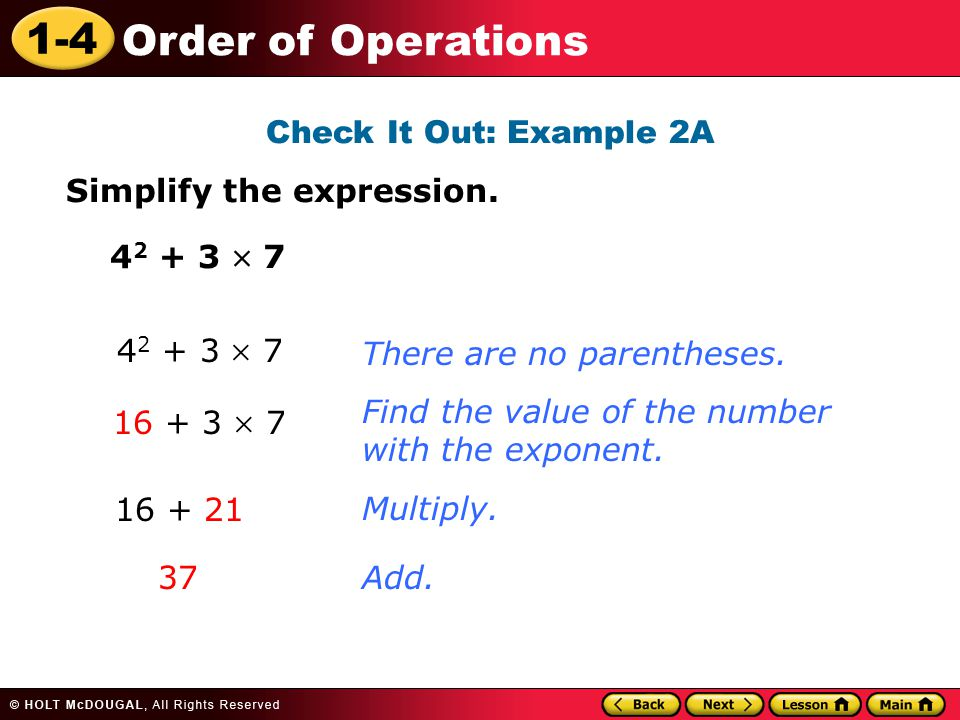 Check It Out: Example 2A Simplify the expression. 42 + 3  7. 42 + 3  7. There are no parentheses.
