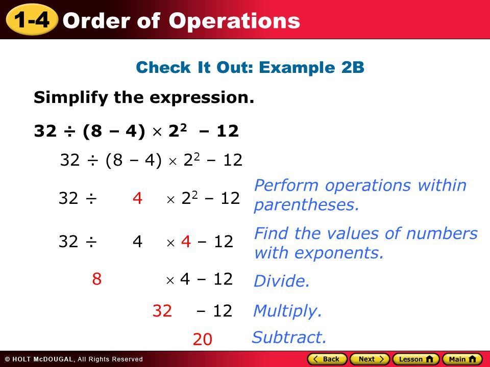 Check It Out: Example 2B Simplify the expression. 32 ÷ (8 – 4)  22 – 12. 32 ÷ (8 – 4)  22 – 12.