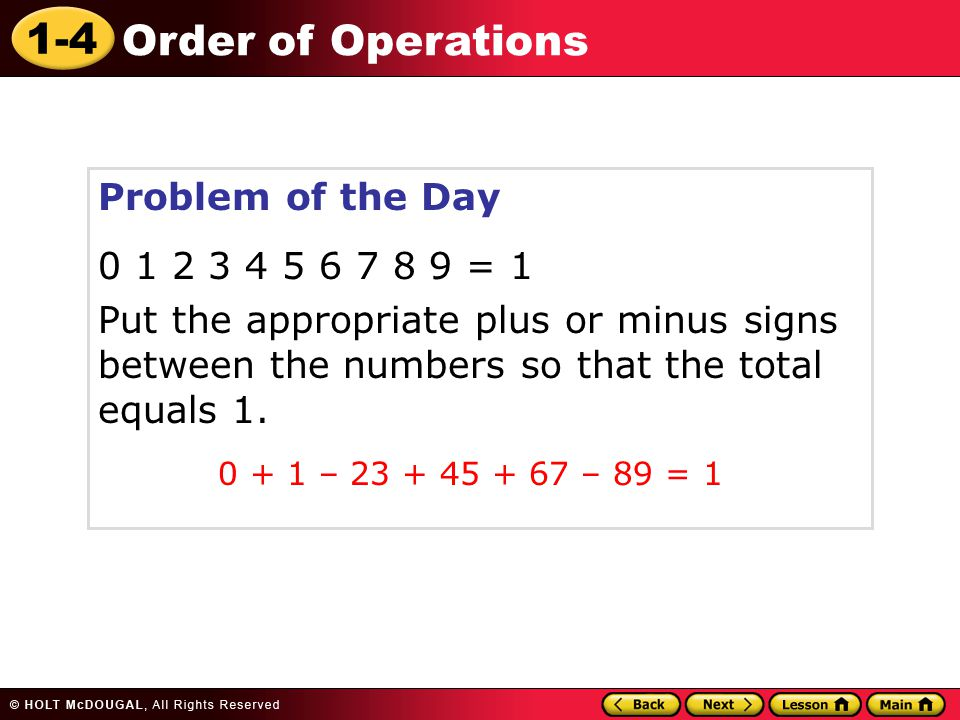Problem of the Day 0 1 2 3 4 5 6 7 8 9 = 1. Put the appropriate plus or minus signs between the numbers so that the total equals 1.