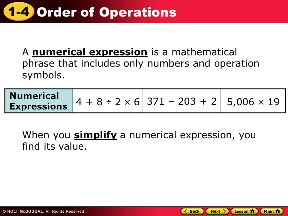 When you simplify a numerical expression, you find its value.