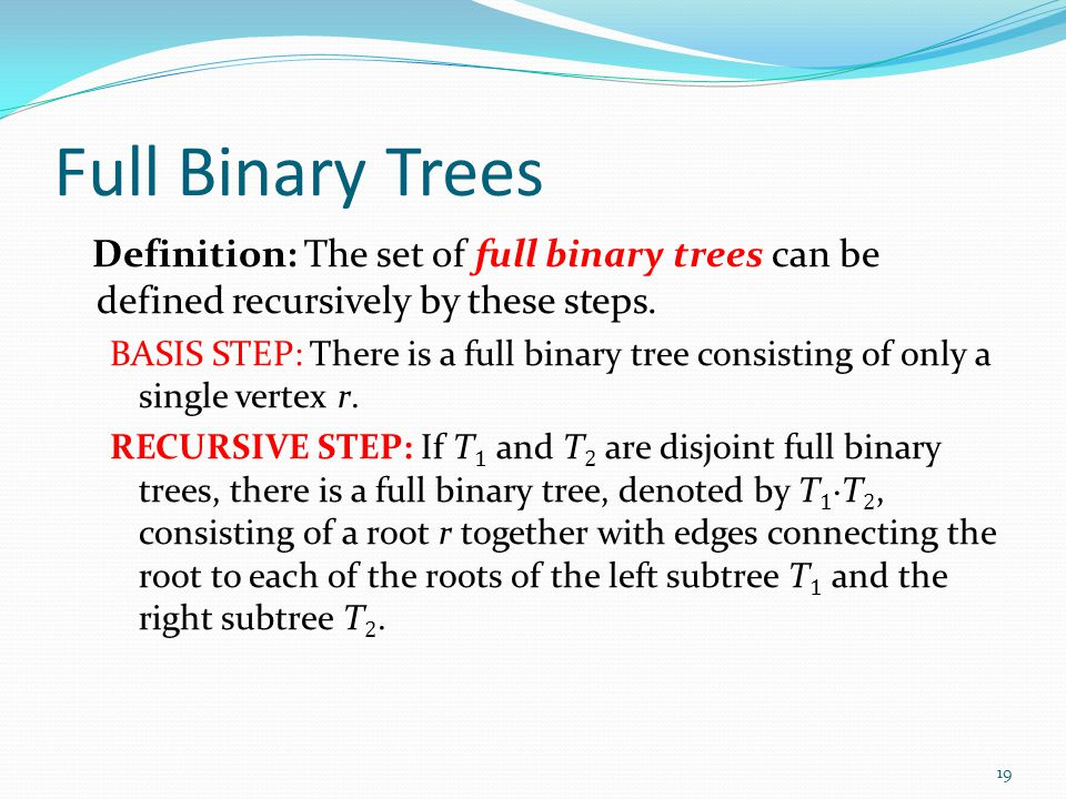 Full Binary Trees Definition: The set of full binary trees can be defined recursively by these steps.