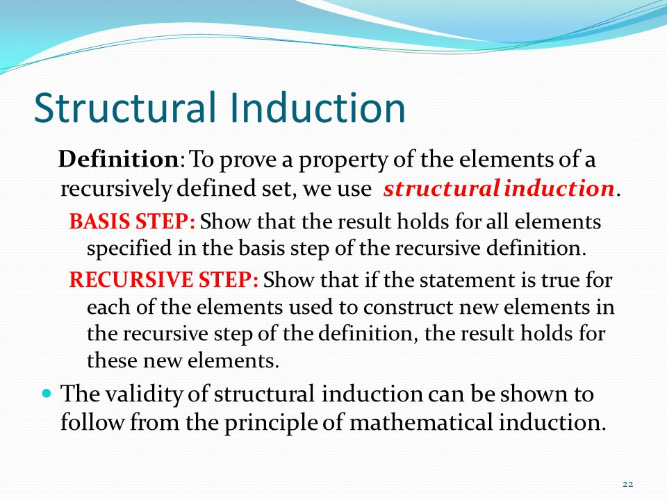 Structural Induction Definition: To prove a property of the elements of a recursively defined set, we use structural induction.