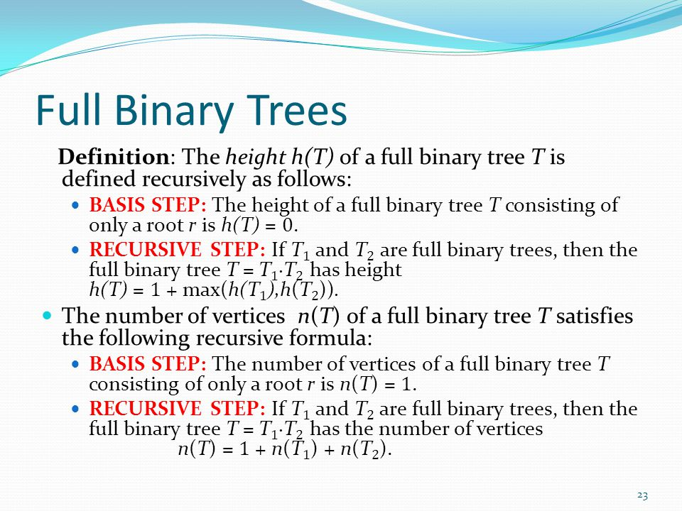 Full Binary Trees Definition: The height h(T) of a full binary tree T is defined recursively as follows: