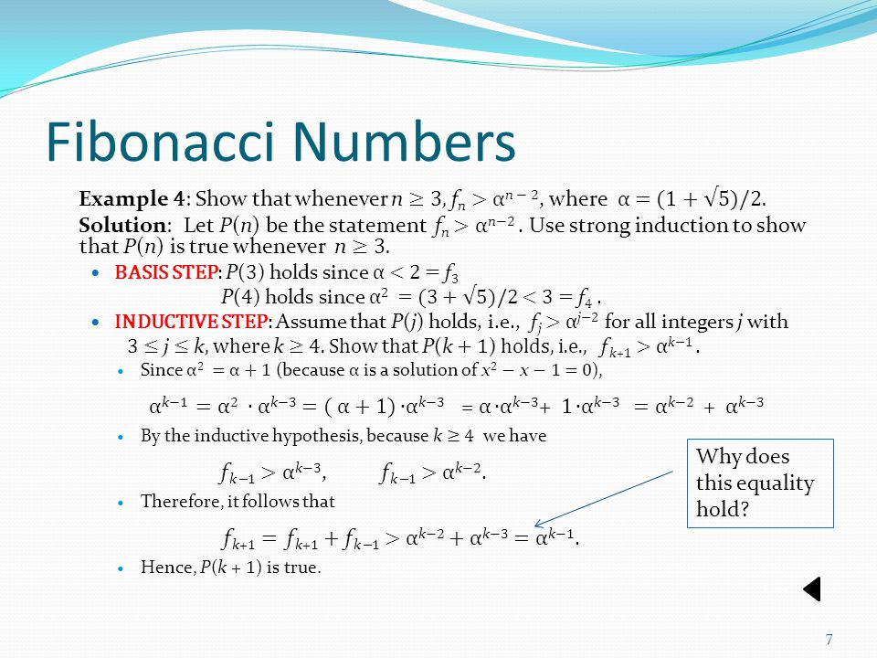 Fibonacci Numbers Example 4: Show that whenever n ≥ 3, fn > αn − 2, where α = (1 + √5)/2.