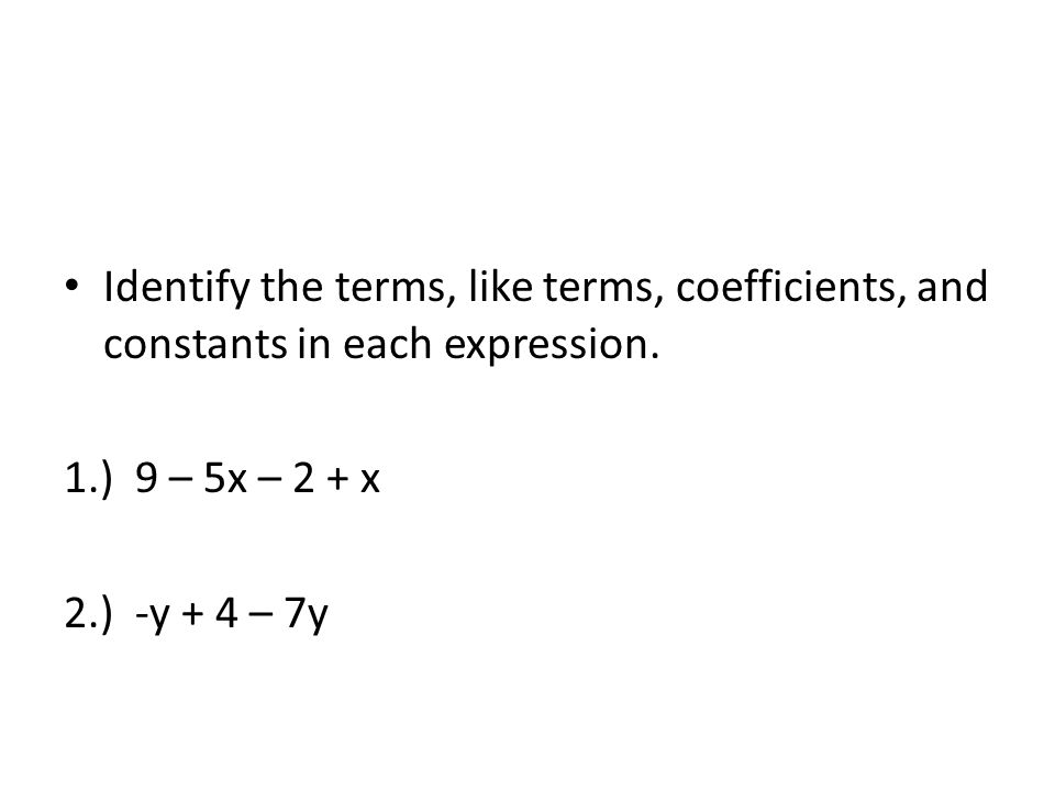 Identify the terms, like terms, coefficients, and constants in each expression.
