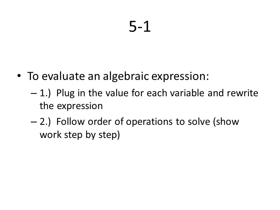 5-1 To evaluate an algebraic expression: