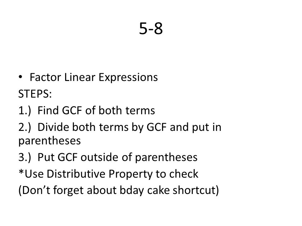 5-8 Factor Linear Expressions STEPS: 1.) Find GCF of both terms