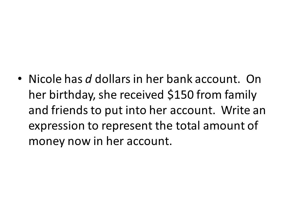 Nicole has d dollars in her bank account