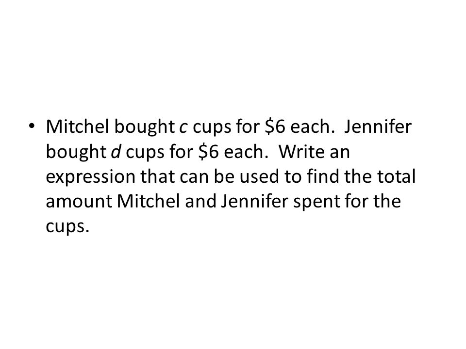 Mitchel bought c cups for $6 each. Jennifer bought d cups for $6 each