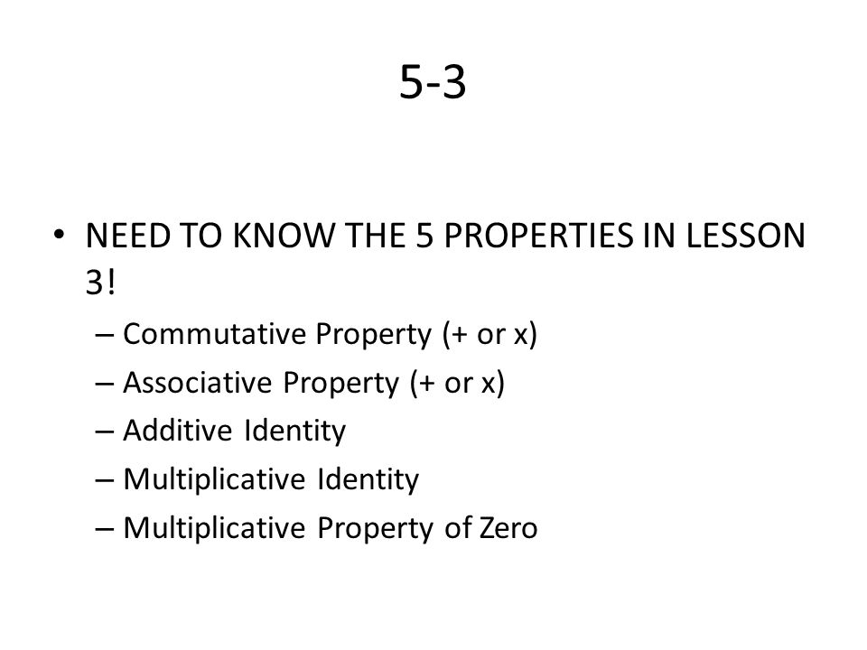 5-3 NEED TO KNOW THE 5 PROPERTIES IN LESSON 3!