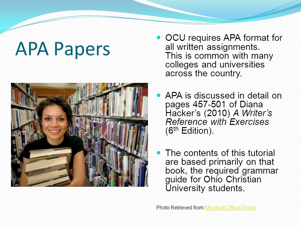 APA Papers OCU requires APA format for all written assignments. This is common with many colleges and universities across the country.