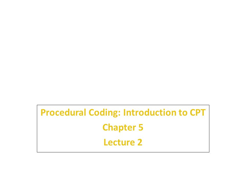 Procedural Coding: Introduction to CPT Chapter 5 Lecture 2