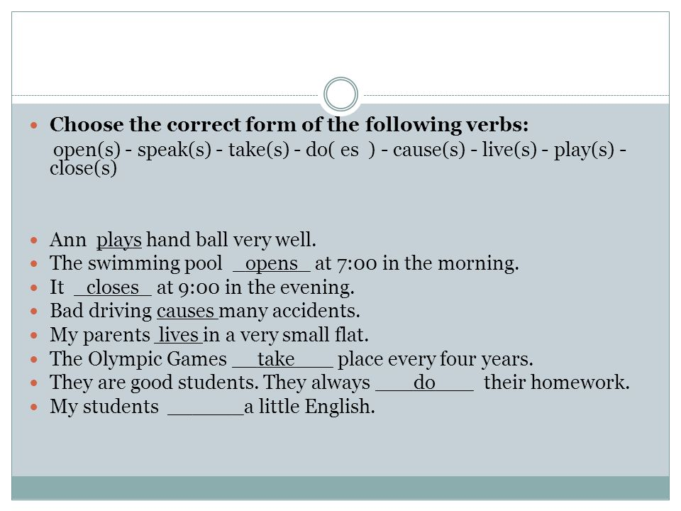 Choose the correct form of the following verbs: