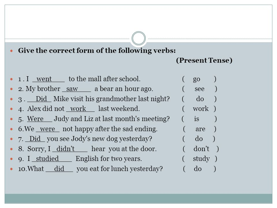Give the correct form of the following verbs: