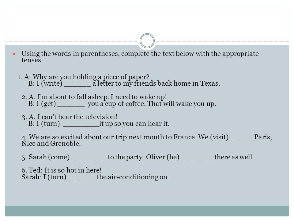 Using the words in parentheses, complete the text below with the appropriate tenses.