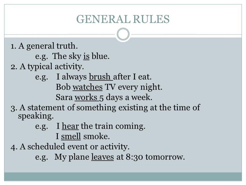 GENERAL RULES 1. A general truth. e.g. The sky is blue.