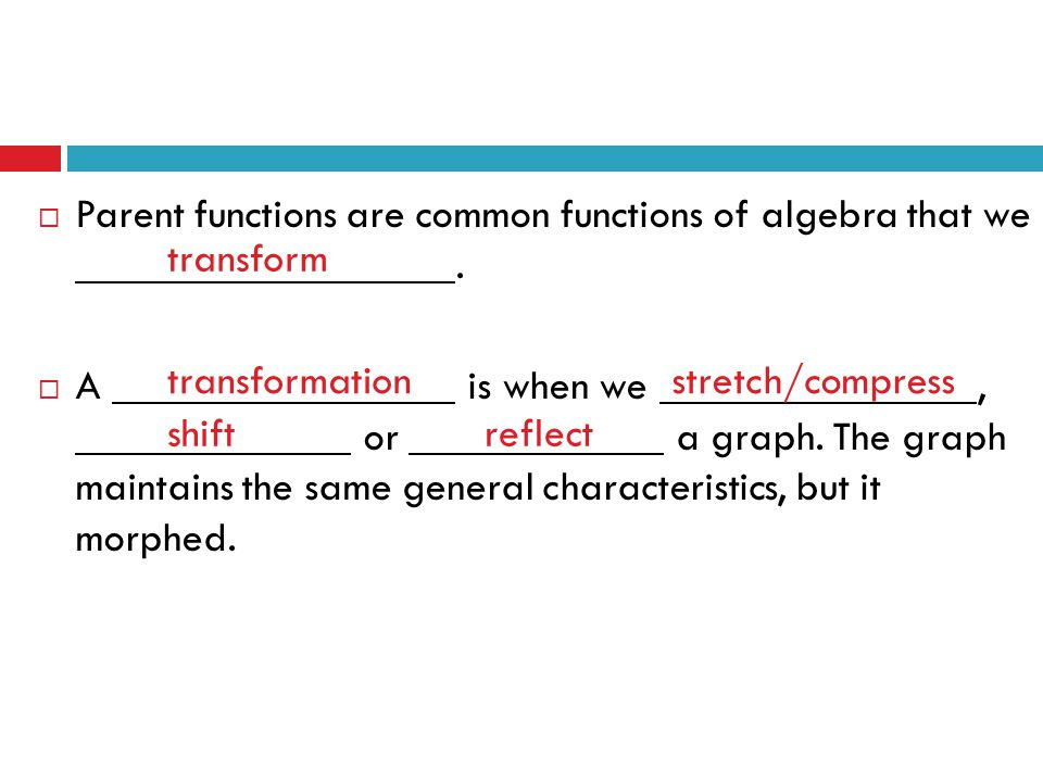 Parent functions are common functions of algebra that we .
