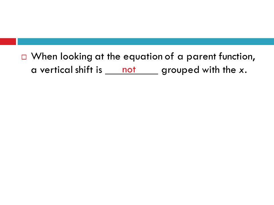 When looking at the equation of a parent function, a vertical shift is