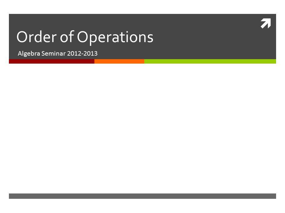 Order of Operations Algebra Seminar 2012-2013