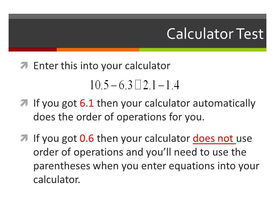 Calculator Test Enter this into your calculator