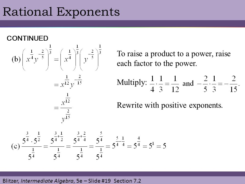 Rational Exponents CONTINUED. To raise a product to a power, raise each factor to the power. Multiply: