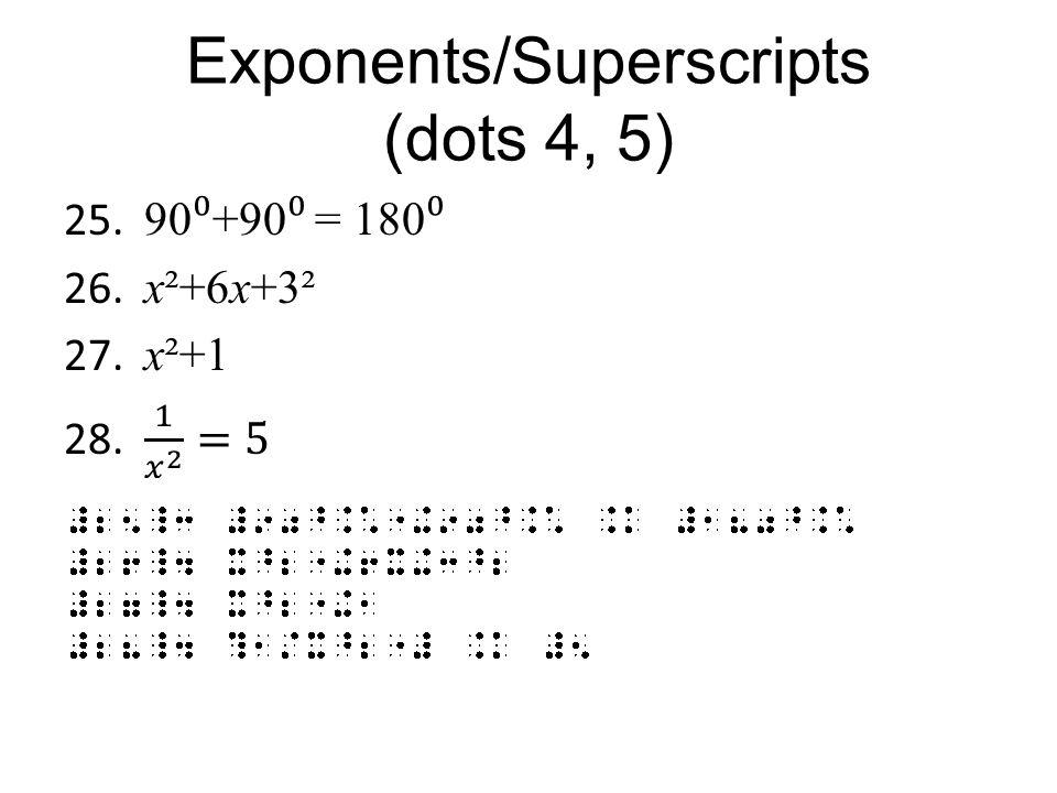 Exponents/Superscripts (dots 4, 5)