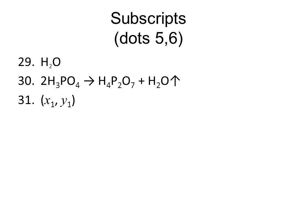 Subscripts (dots 5,6) H2O. 2H3PO4 → H4P2O7 + H2O↑ Number 30 reads: 2H3PO4 yields H4P2O4 plus H2O gas.