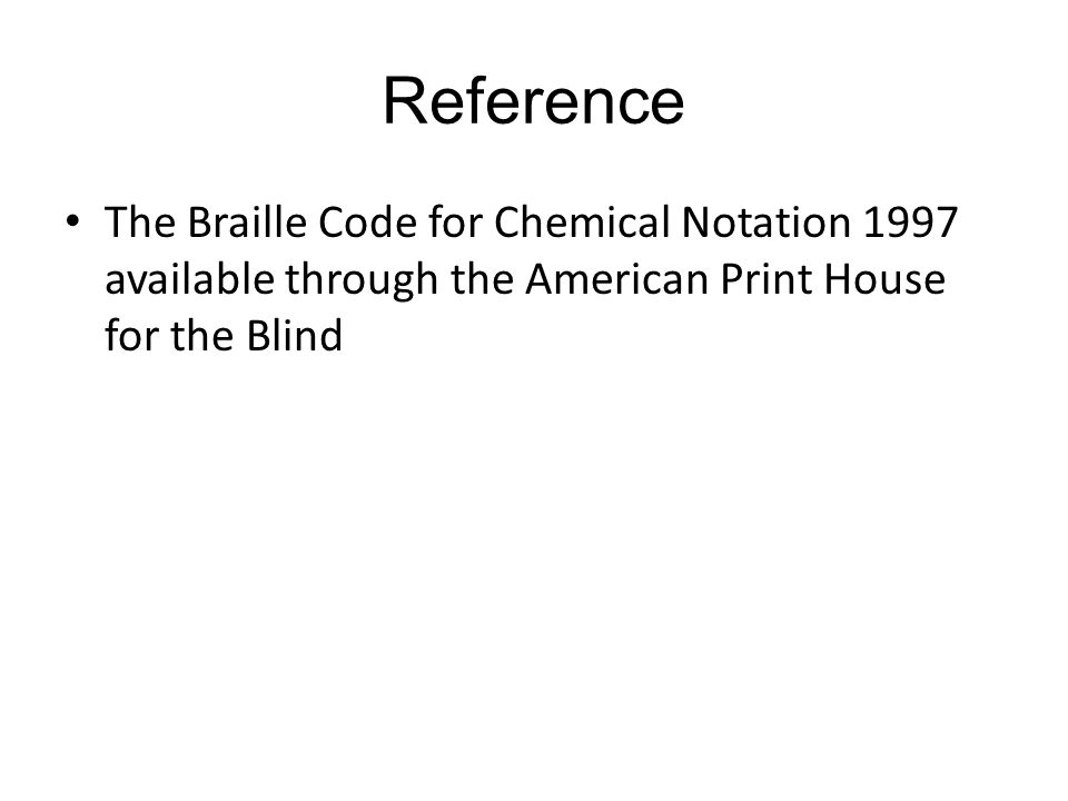 Reference The Braille Code for Chemical Notation 1997 available through the American Print House for the Blind.