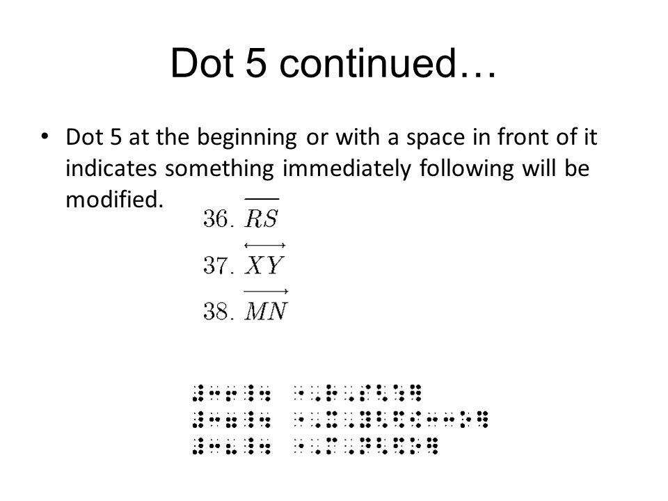 Dot 5 continued… Dot 5 at the beginning or with a space in front of it indicates something immediately following will be modified.