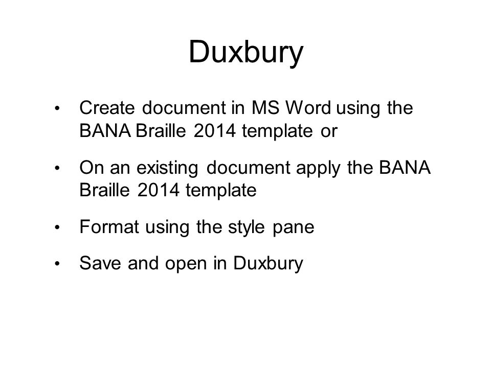 Duxbury Create document in MS Word using the BANA Braille 2014 template or. On an existing document apply the BANA Braille 2014 template.