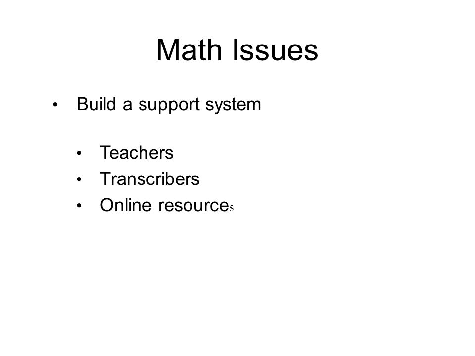 Math Issues Build a support system Teachers Transcribers