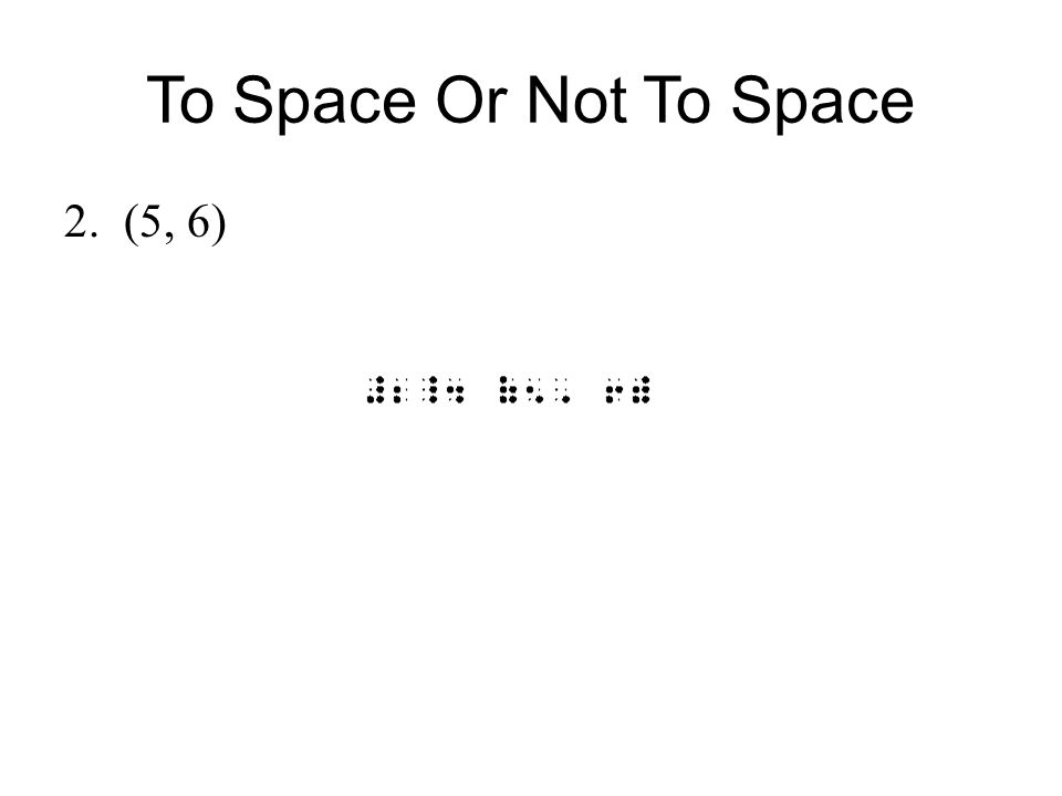 To Space Or Not To Space (5, 6)