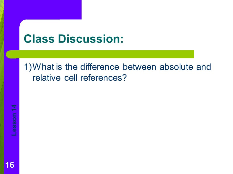 Class Discussion: 1) What is the difference between absolute and relative cell references