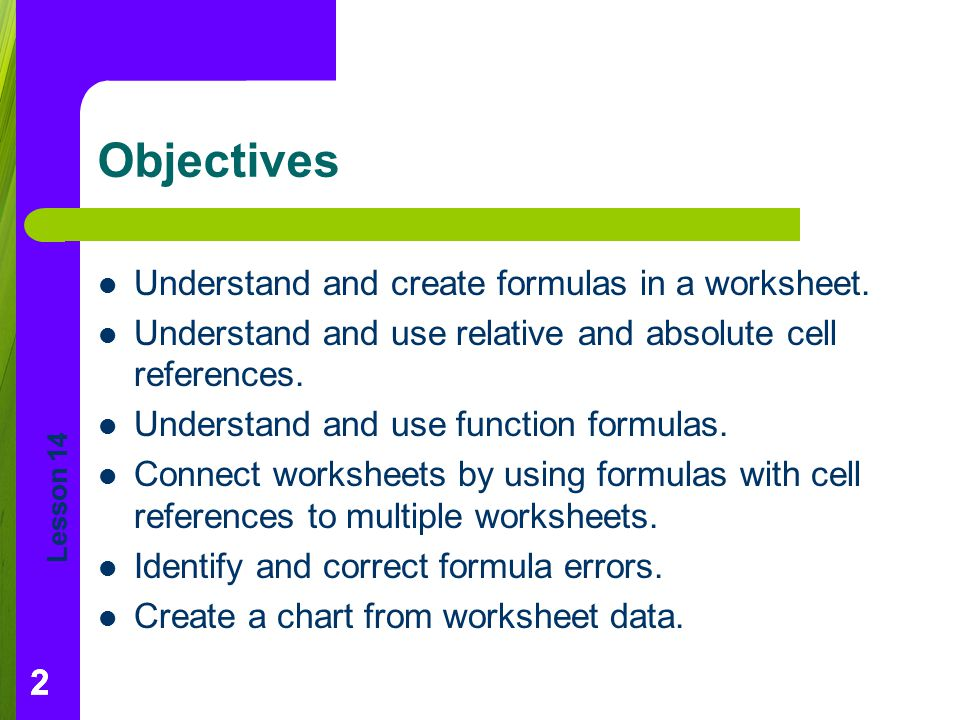Objectives Understand and create formulas in a worksheet.