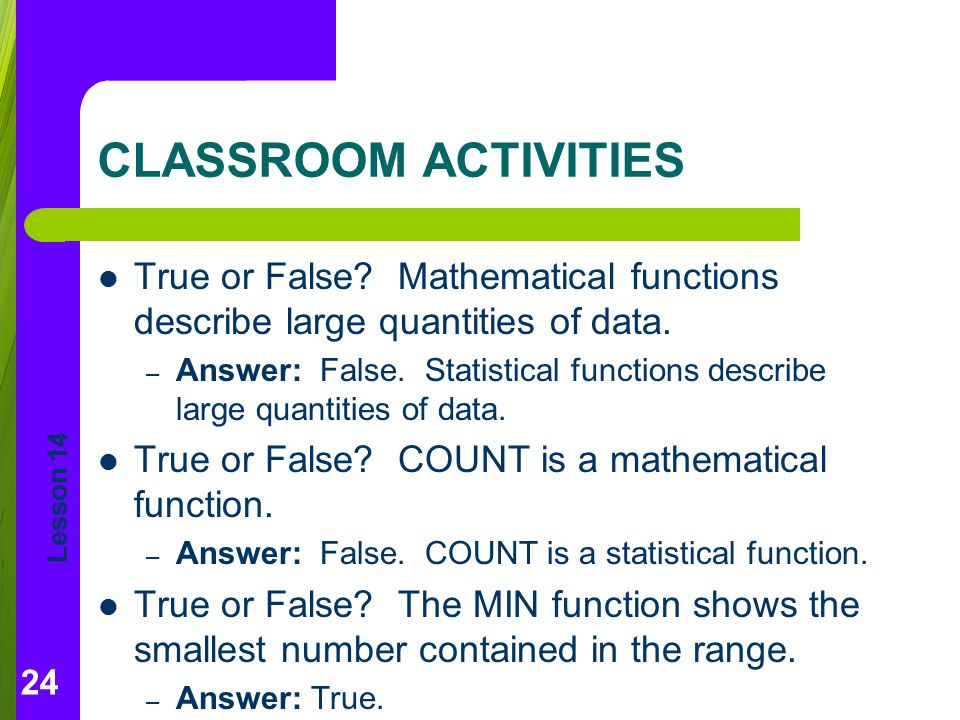 CLASSROOM ACTIVITIES True or False Mathematical functions describe large quantities of data.