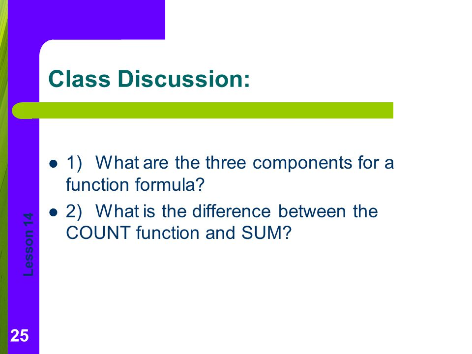 Class Discussion: 1) What are the three components for a function formula.