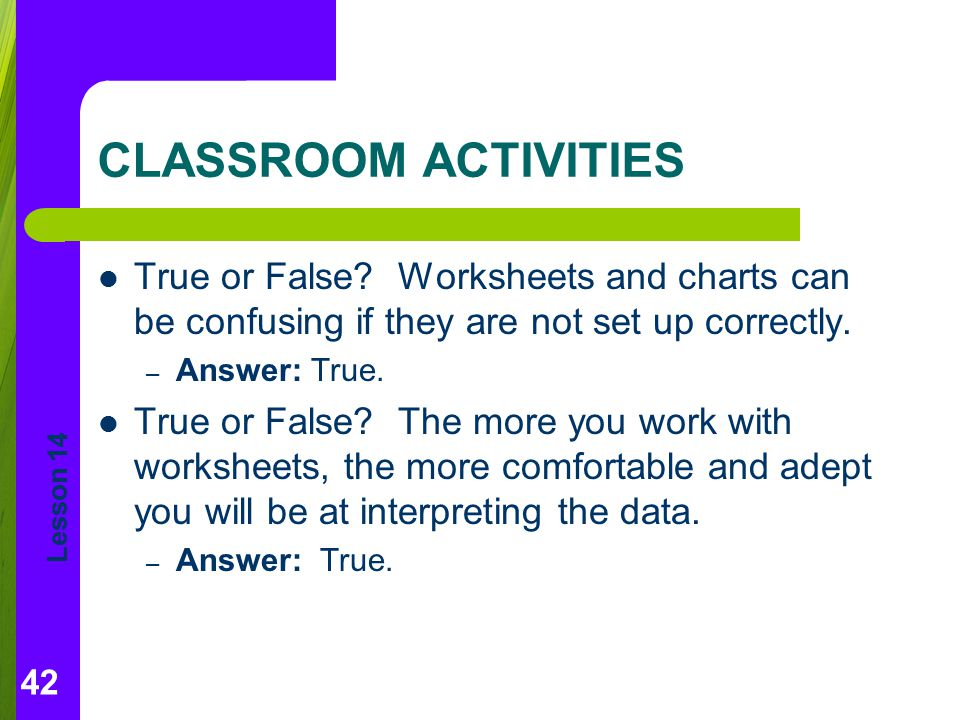 CLASSROOM ACTIVITIES True or False Worksheets and charts can be confusing if they are not set up correctly.
