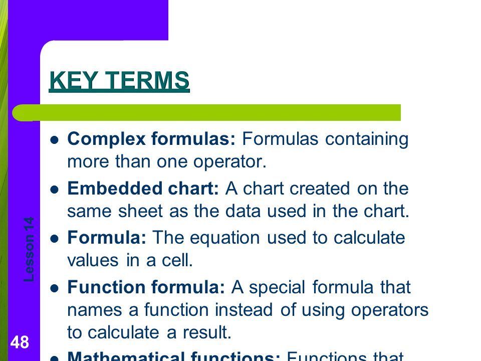 Key Terms Complex formulas: Formulas containing more than one operator.