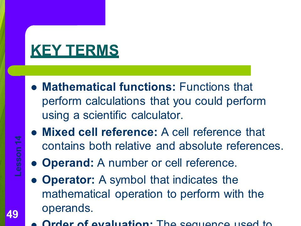 Key Terms Mathematical functions: Functions that perform calculations that you could perform using a scientific calculator.