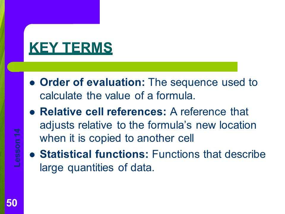 Key Terms Order of evaluation: The sequence used to calculate the value of a formula.