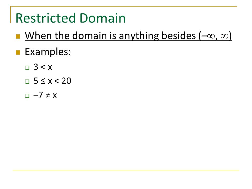 Restricted Domain When the domain is anything besides (–∞, ∞)