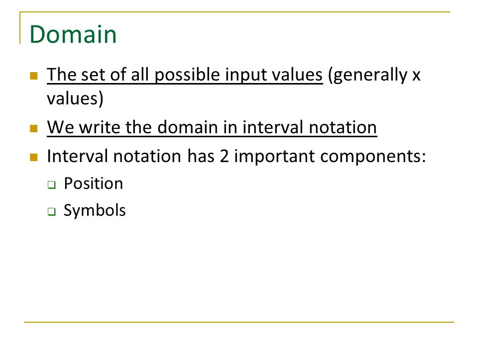 Domain The set of all possible input values (generally x values)