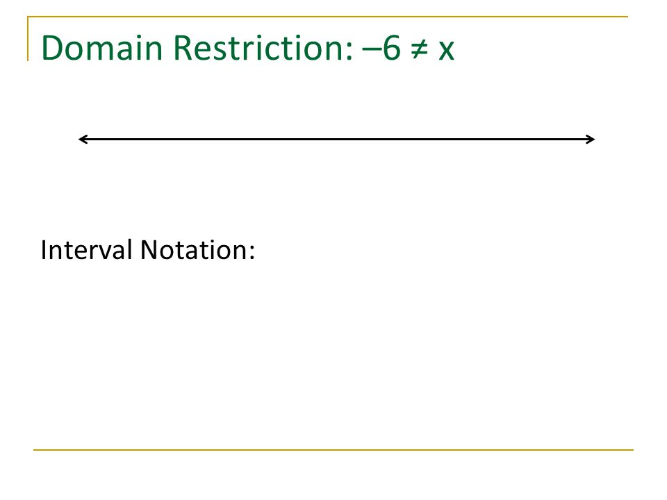 Domain Restriction: –6 ≠ x