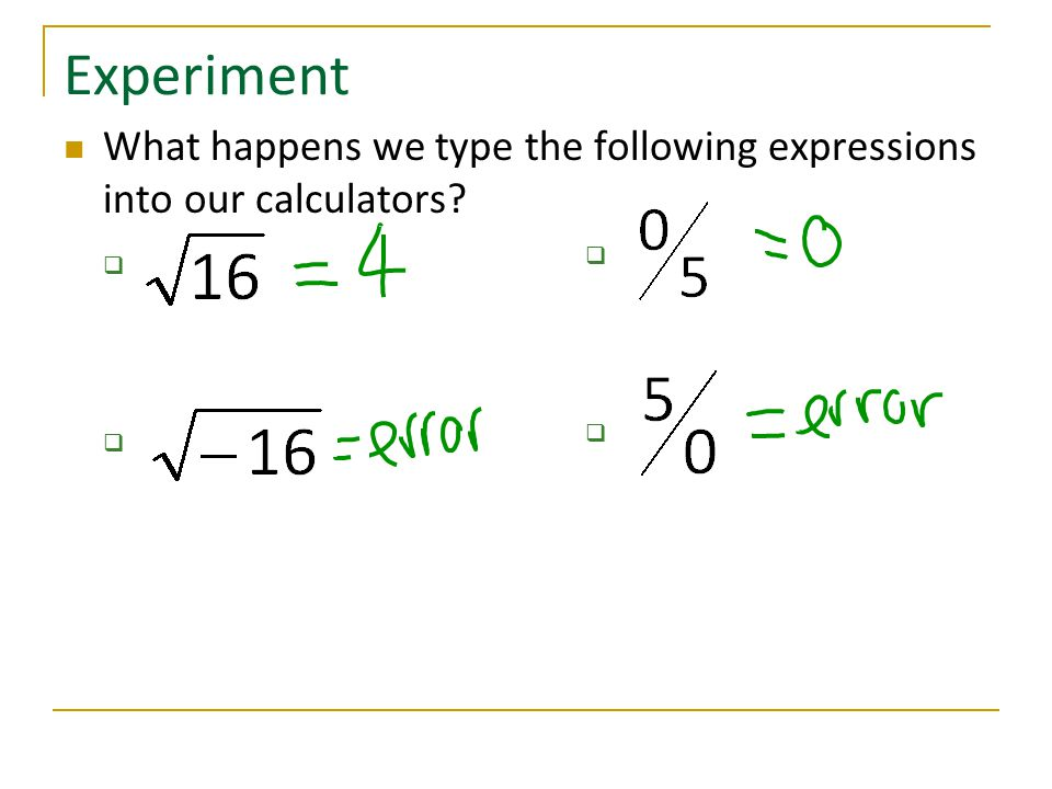 Experiment What happens we type the following expressions into our calculators