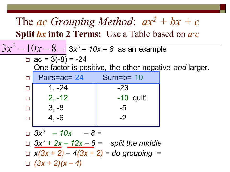 The ac Grouping Method: ax2 + bx + c Split bx into 2 Terms: Use a Table based on a·c