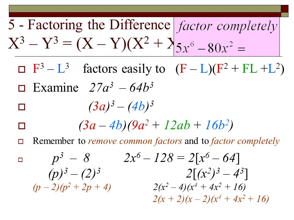 5 - Factoring the Difference between 2 Cubes X3 – Y3 = (X – Y)(X2 + XY + Y2)
